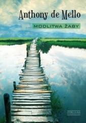 Okładka książki Modlitwa żaby. Księga opowiadań medytacyjnych Anthony de Mello