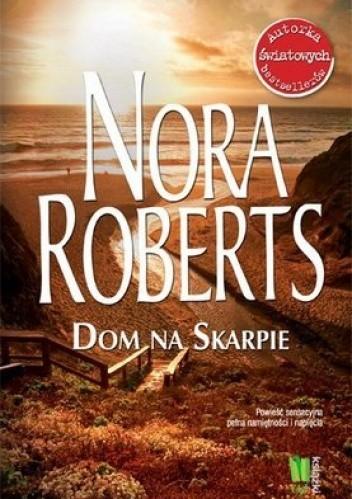 Okładka książki Dom na skarpie Nora Roberts