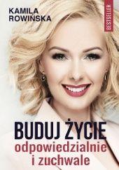Okładka książki Buduj życie odpowiedzialnie i zuchwale Kamila Rowińska