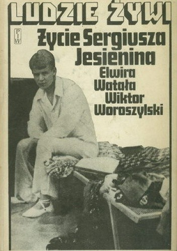 Okładka książki Życie Sergiusza Jesienina Elwira Watała,Wiktor Woroszylski