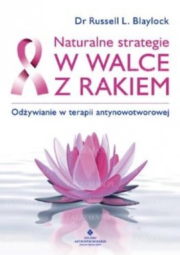 Okładka książki Naturalne strategie w walce z rakiem. Odżywianie w terapii antynowotworowej Russell L. Blaylock