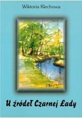 Okładka książki U źródeł Czarnej Łady Wiktoria Klechowa