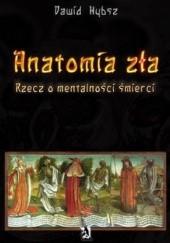 Okładka książki Anatomia zła. Rzecz o mentalności śmierci. Dawid Hybsz