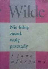 Okładka książki Nie lubię zasad, wolę przesądy i inne aforyzmy Oscar Wilde