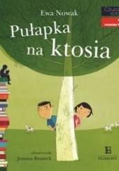Okładka książki Pułapka na ktosia Ewa Nowak,Joanna Rusinek