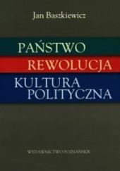 Okładka książki Państwo, rewolucja, kultura polityczna Jan Baszkiewicz