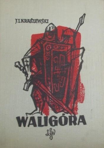 Okładka książki Waligóra. Powieść historyczna z czasów Leszka Białego Józef Ignacy Kraszewski