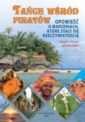 Okładka książki Tańce wśród piratów. Opowieść o marzeniach które stały się rzeczywistością Marcin Musiał,Magdalena Musiał