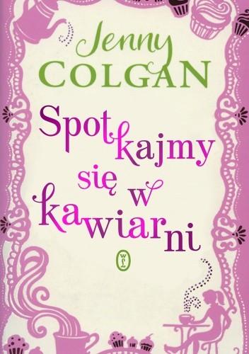 Okładka książki Spotkajmy się w kawiarni Jenny Colgan