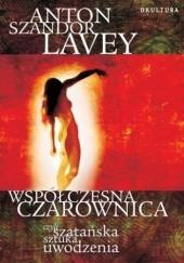 Okładka książki Współczesna czarownica, czyli szatańska sztuka uwodzenia Anton Szandor LaVey