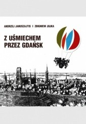Okładka książki Z uśmiechem przez Gdańsk Zbigniew Jujka,Andrzej Januszajtis