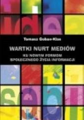 Okładka książki Wartki nurt mediów. Ku nowym formom społecznego życia informacji Tomasz Goban-Klas