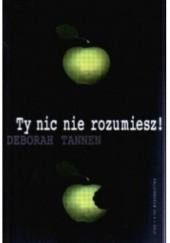 Okładka książki Ty nic nie rozumiesz! Deborah Tannen