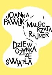 Okładka książki Dziewczynka ze światła Małgorzata Rejmer