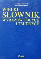 Okładka książki Wielki słownik wyrazów obcych i trudnych Andrzej Markowski,Radosław Pawelec