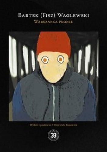 Okładka książki Warszafka płonie Bartek(FISZ) Waglewski