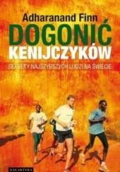 Okładka książki Dogonić Kenijczyków. Sekrety najszybszych ludzi na świecie Adharanand Finn