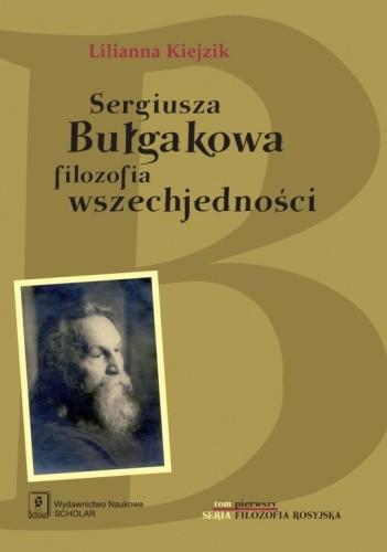 Okładka książki Sergiusza Bułgakowa filozofia wszechjedności Lilianna Kiejzik