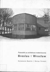 Okładka książki Breslau / Wrocław: przewodnik po architekturze modernistycznej Konstanze Beelitz,Niclas Förster
