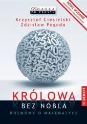 Okładka książki Królowa bez Nobla. Rozmowy o matematyce Krzysztof Ciesielski,Zdzisław Pogoda
