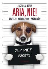 Okładka książki Aria, NIE! Jacek Gałuszka