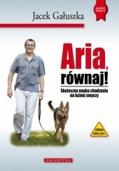 Okładka książki Aria, równaj! Skuteczna nauka chodzenia na luźnej smyczy Jacek Gałuszka