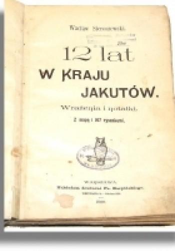 Okładka książki Dwanaście lat w kraju Jakutów Wacław Sieroszewski