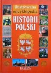 Okładka książki Ilustrowana encyklopedia. HISTORIA POLSKI Katarzyna Stefańska-Jokiel,Agnieszka Szczerbik