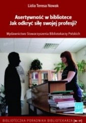 Okładka książki Asertywność w bibliotece. Jak odkryć siłę swojej profesji? Lidia Teresa Nowak