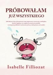 Okładka książki Próbowałam już wszystkiego! Jak radzić sobie z niesfornym dzieckiem bez bicia i krzyku Isabelle Filliozat