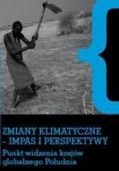 Okładka książki Zmiany klimatyczne  - impas i perspektywy.Punkt widzenia krajów globalnego Południa praca zbiorowa