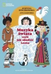 Okładka książki Muzyka świata czyli jak obudzić Leona Anna Kaszubska