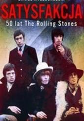 Okładka książki Satysfakcja. 50 lat The Rolling Stones