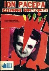 Okładka książki Czerwone horyzonty: Prawdziwa historia zbrodni, życia i upadku Nicolae Ceausescu Ion Michai Pacepa