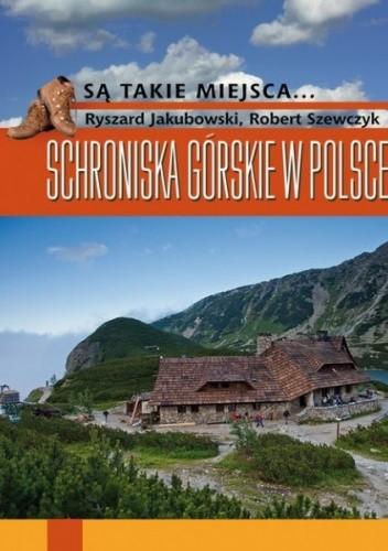 Okładka książki Schroniska górskie w Polsce Ryszard Jakubowski,Robert Szewczyk