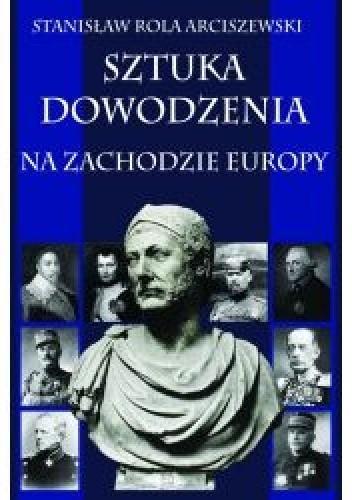 Okładka książki Sztuka dowodzenia na zachodzie Europy Stanisław Rola Arciszewski