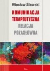 Okładka książki Komunikacja terapeutyczna Wiesław Sikorski