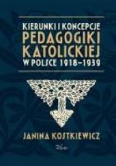 Okładka książki Kierunki i koncepcje pedagogiki katolickiej w Polsce 1918–1939 Janina Kostkiewicz