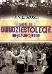 Okładka książki Dwudziestolecie Międzywojenne. Tom 6. Mniejszości Sławomir Koper