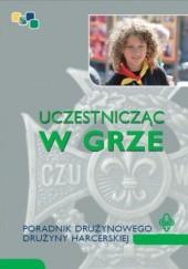 Okładka książki Uczestnicząc w grze. Poradnik drużynowego drużyny harcerskiej Emilia Kulczyk-Prus,Marta Wrzosek