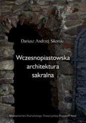 Okładka książki Wczesnopiastowska architektura sakralna Dariusz Andrzej Sikorski