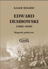 Okładka książki Edward Dembowski (1822-1846). Biografia polityczna Leszek Sykulski