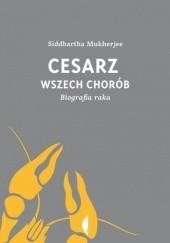 Okładka książki Cesarz wszech chorób. Biografia raka Siddhartha Mukherjee