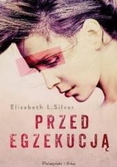 Okładka książki Przed egzekucją Elizabeth L. Silver