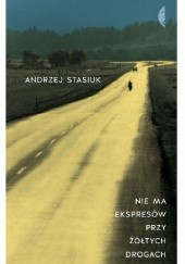 Okładka książki Nie ma ekspresów przy żółtych drogach Andrzej Stasiuk