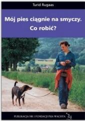 Okładka książki Mój pies ciągnie na smyczy. Co robić? Turid Rugaas