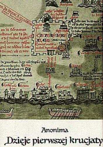 Okładka książki Anonima dzieje pierwszej krucjaty albo Czyny Franków i pielgrzymów jerozolimskich