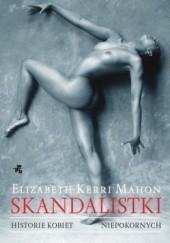 Okładka książki Skandalistki. Historie kobiet niepokornych Elizabeth Mahon