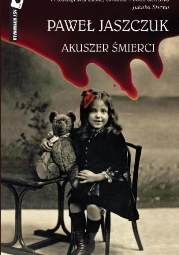 Okładka książki Akuszer śmierci Paweł Jaszczuk