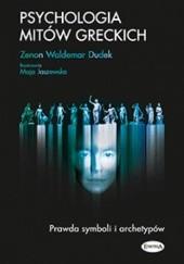 Okładka książki Psychologia mitów greckich. Prawda symboli i archetypów Zenon Waldemar Dudek,Maja Jaszewska